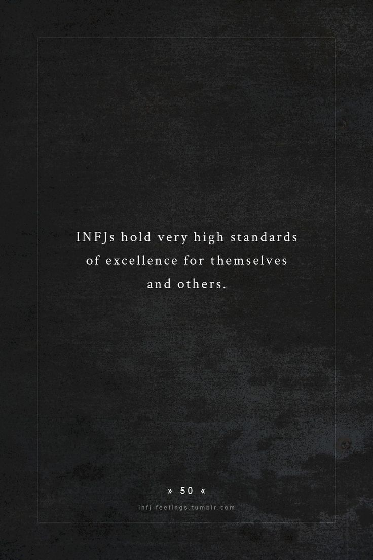 Infj's Hold Very High Standards Of Excellence For Themselves And Others :)