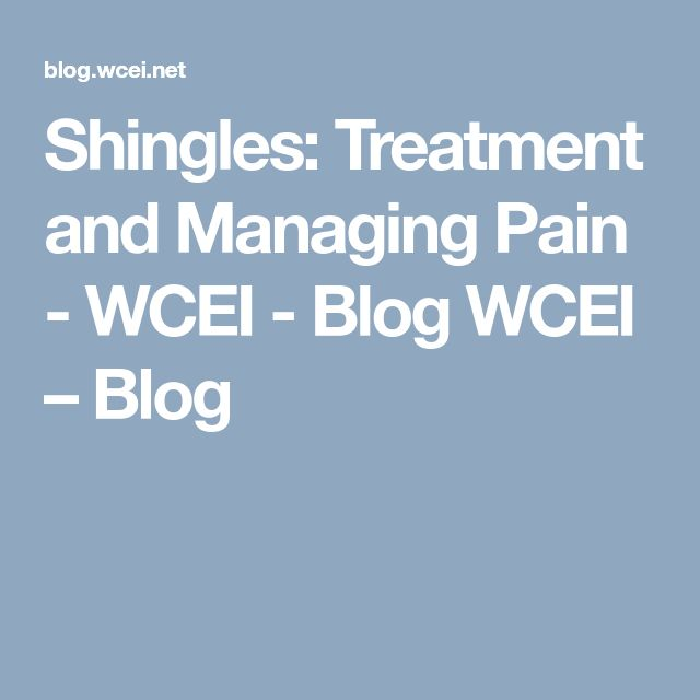 Shingles: Treatment and Managing Pain - WCEI - Blog WCEI – Blog