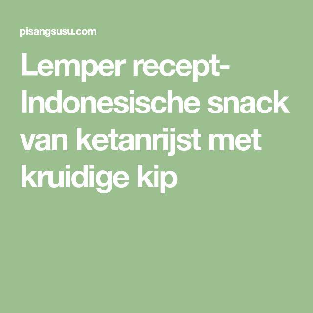 Lemper recept- Indonesische snack van ketanrijst met kruidige kip
