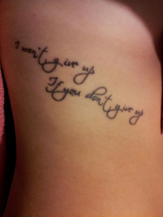 I won't give up if you don't give up | Tattoos that I love ...