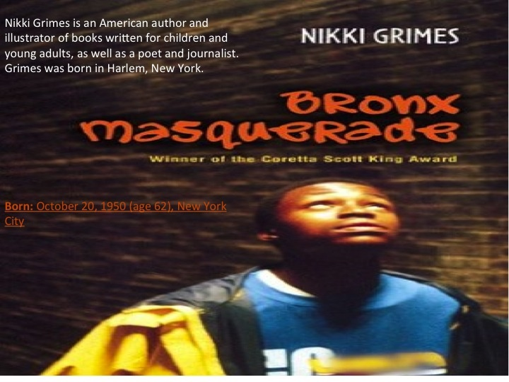 bronx masquerade by nikki grimes this Notable works, bronx masquerade barack obama: son of promise, child of  hope danitra brown notable awards, coretta scott king award website www nikkigrimescom nikki grimes (born october 20, 1950) is an american author of  books written for children and.