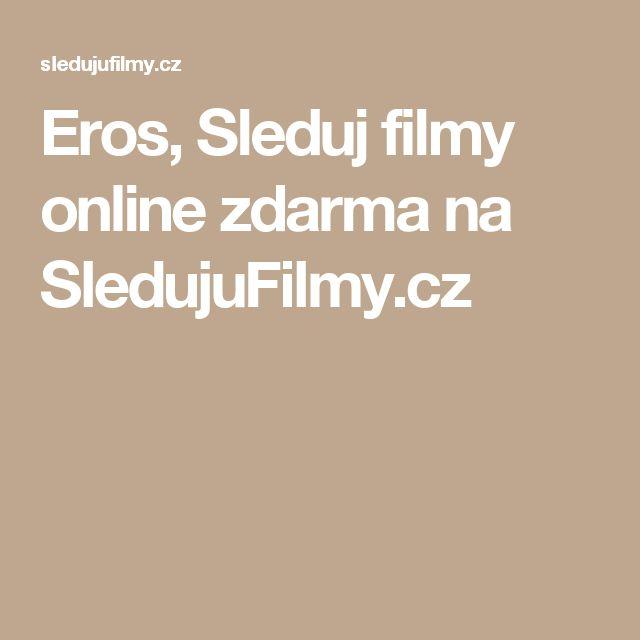 Eros, Sleduj filmy online zdarma na SledujuFilmy.cz