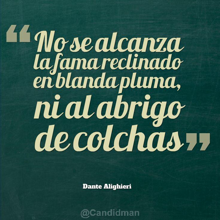 """""""No se alcanza la #Fama reclinado en blanda pluma, ni al abrigo de colchas"""". #DanteAlighieri #Citas"""