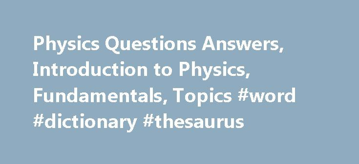 Physics Questions Answers, Introduction to Physics, Fundamentals, Topics #word #dictionary #thesaurus http://answer.remmont.com/physics-questions-answers-introduction-to-physics-fundamentals-topics-word-dictionary-thesaurus/  #physics answers # Physics The Sun is the star at the centre of the solar system. It is mainly composed of hydrogen and helium. There are various solar missions launched by observatories to study high resolution and close-up view of Sun and its inner heliosphere (the…