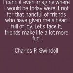 I cannot even imagine where i would be today…. By Charles R. Swindoll