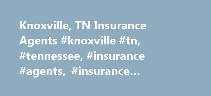 Knoxville, TN Insurance Agents #knoxville #tn, #tennessee, #insurance #agents, #insurance #agency, #sparks #insurance http://nashville.remmont.com/knoxville-tn-insurance-agents-knoxville-tn-tennessee-insurance-agents-insurance-agency-sparks-insurance/  # Auto Insurance Located within the Great Smoky Mountains foothills, Knoxville, TN has delivered the area's finest southern hospitality alongside riveting weekend locations. Filled with rich nightlife culture, expansive festivals and intensive…