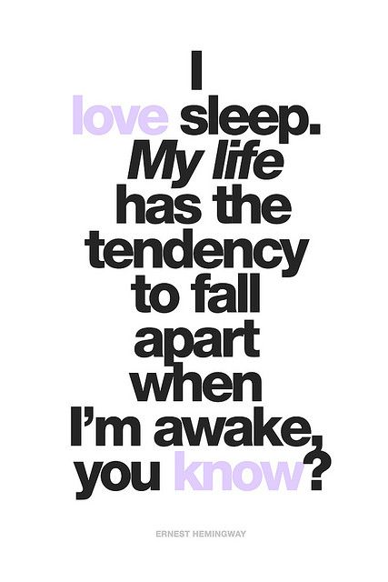 """#16 """"I love sleep. My life has the tendency to fall apart when I'm awake"""" - Ernest Hemingway #quote"""