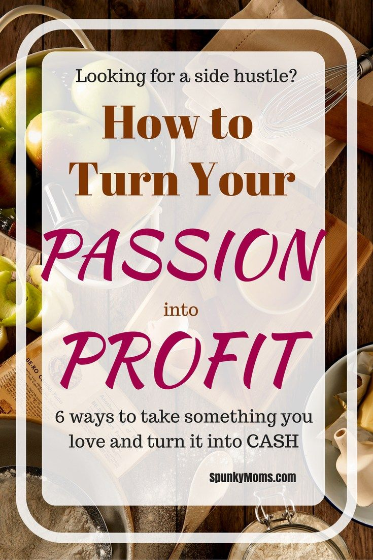 Looking for a side hustle? Here are 6 ways to turn your passion into profit and start making cash with something you love.