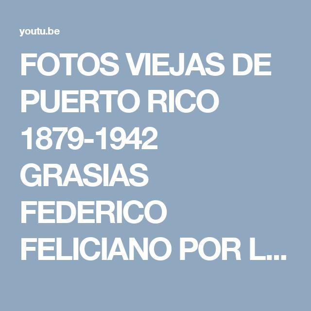 FOTOS VIEJAS DE PUERTO RICO 1879-1942 GRASIAS FEDERICO FELICIANO POR LAS FOTOS.wmv - YouTube