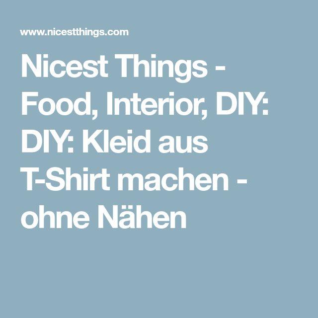 Nicest Things - Food, Interior, DIY: DIY: Kleid aus T-Shirt machen - ohne Nähen