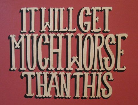 """It Will Get Much Worse"" 24"" x 18"" Acrylic on Board by Nick Brunt, Urban Folk Artist www.argylefineart.blogspot.com"