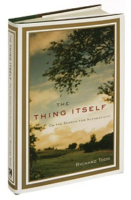 "In the introduction to The Thing Itself, Richard Todd writes: ""This book began with a simple feeling, the sense that my life and much of the life around me was not 'real.'"" What does it mean to be ""real,"" and why do we care about it so much? That is the question that unites a book about subjects as various as antique furniture and television news, wilderness and Disney World, presidential campaigns and intimate memories from the author's own life."