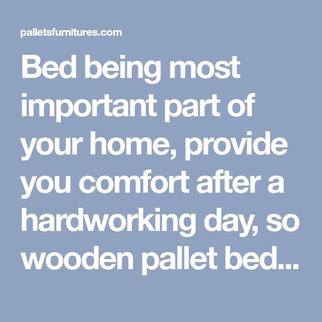 Bed being most important part of your home, provide you comfort after a hardworking day, so wooden pallet bed ideas help you to make bed at lower cost.