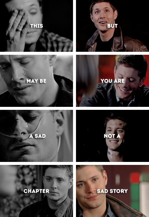 "Dean Winchester: ""This may be a sad chapter, but you are not a sad story.""   #spn"