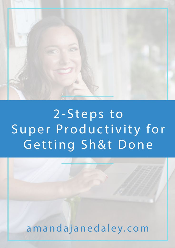 2 steps to super productivity for getting stuff done