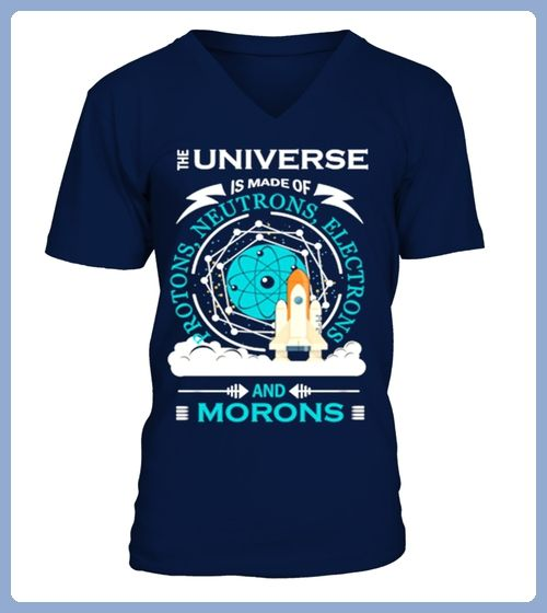 THE UNIVERSE IS MADE OF PROTONS NEUTRONS ELECTRONS AND MORONS (*Partner Link)