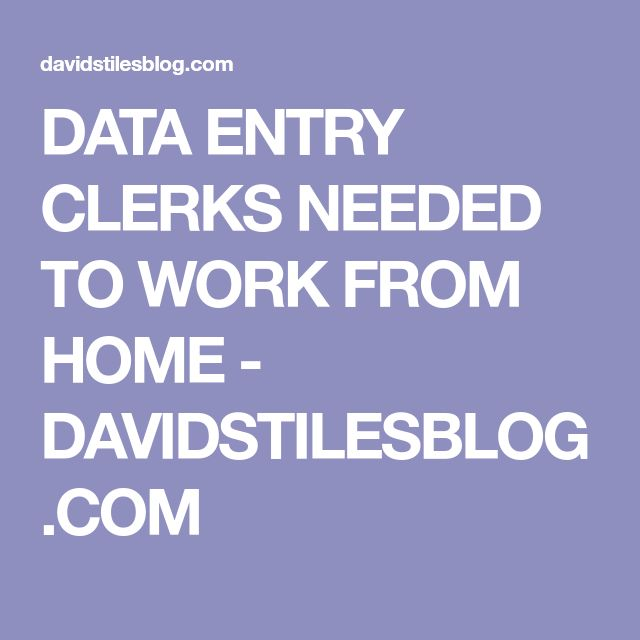 DATA ENTRY CLERKS NEEDED TO WORK FROM HOME - DAVIDSTILESBLOG.COM