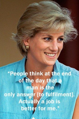 Princess Diana - Inspirational quotes. This summer has reiterated this fact for me. I miss working more.
