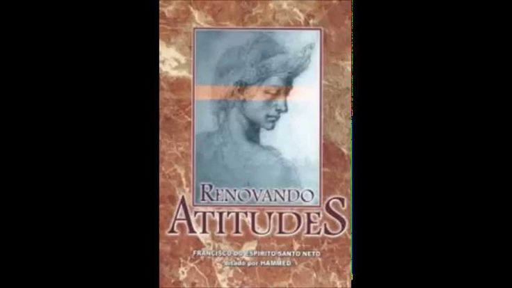 Renovando atitudes Francisco do Espirito Santo Neto ditado por Hammed