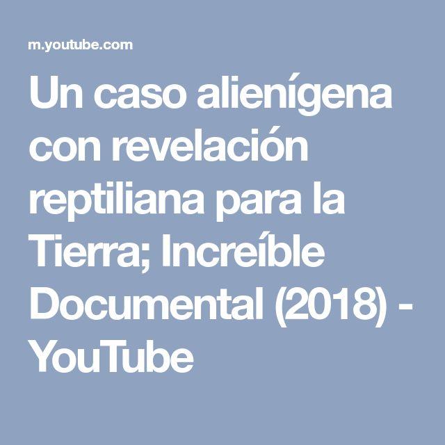 Un caso alienígena con revelación reptiliana para la Tierra; Increíble Documental (2018) - YouTube