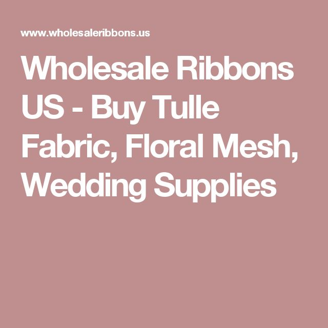 Wholesale Ribbons US - Buy Tulle Fabric, Floral Mesh, Wedding Supplies