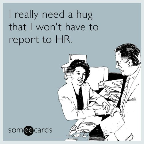 I really need a hug that I won't have to report to HR. | Workplace Ecard