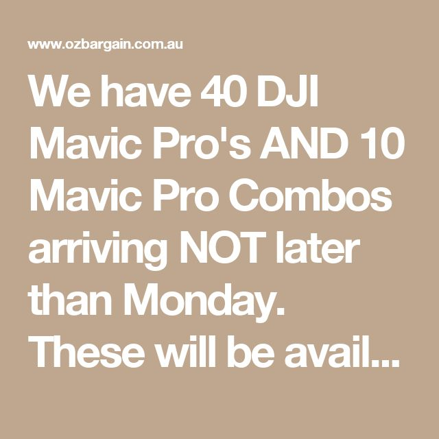 We have 40 DJI Mavic Pro's AND 10 Mavic Pro Combos arriving NOT later than Monday. These will be available for dispatch or collection. There is a FURTHER 25 Mavic Pro Combo's arriving the Friday 31st March.