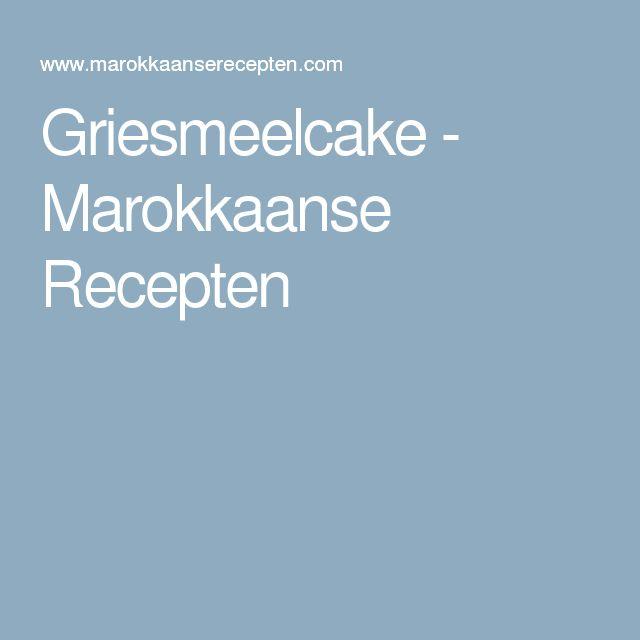 Griesmeelcake - Marokkaanse Recepten