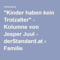 """""""Kinder haben kein Trotzalter"""" - Kolumne von Jesper Juul - derStandard.at › Familie"""