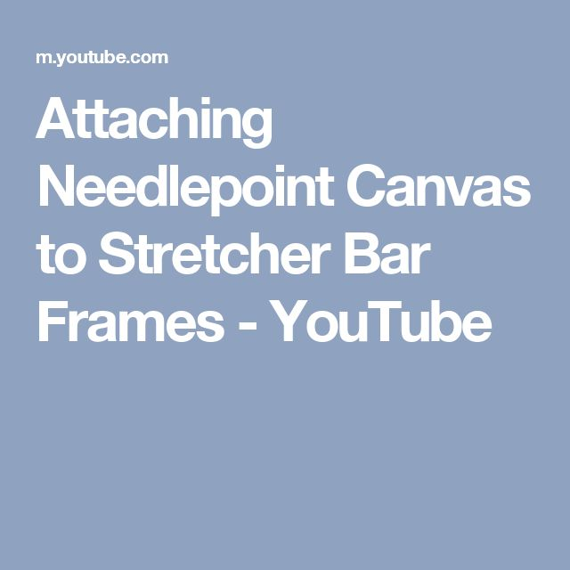 Attaching Needlepoint Canvas to Stretcher Bar Frames - YouTube