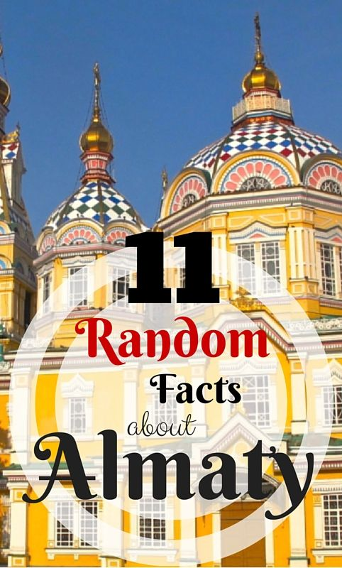 11 Random Facts about the incredible city of Almaty in Kazakhstan- click to find out some interesting information on this amazing Central Asian destination.