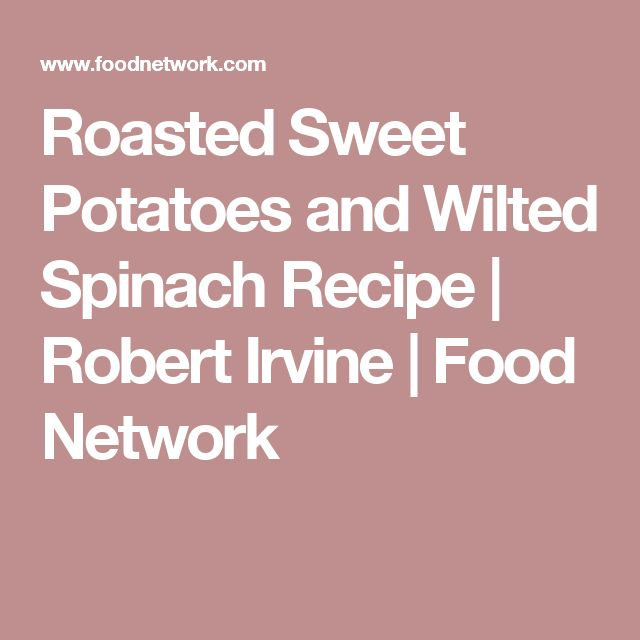 Roasted Sweet Potatoes and Wilted Spinach Recipe | Robert Irvine | Food Network