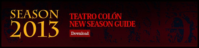 THEATRE and EVENTS: Teatro Colon 2013 New Season Guide to Opera, Ballet and Concerts. Download (with lots of photos) available in English.