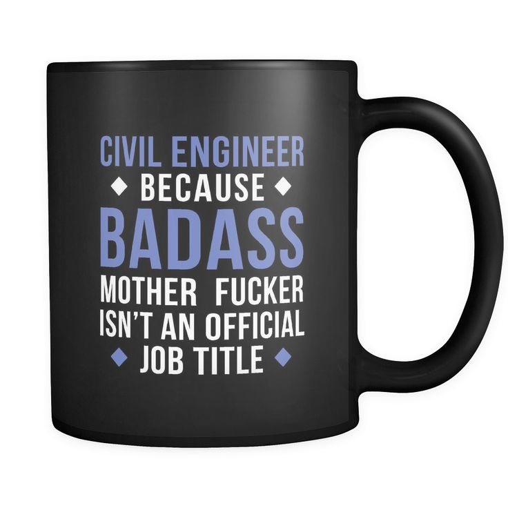 Civil Engineer Civil Engineer Because Badass Mother Fucker Isnu0027t An  Official Job Title 11oz