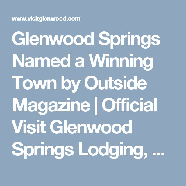 Glenwood Springs Named a Winning Town by Outside Magazine   Official Visit Glenwood Springs Lodging, Dining, and Activity Guide