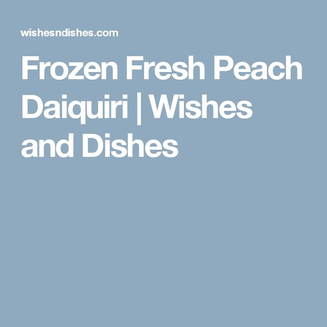 Frozen Fresh Peach Daiquiri | Wishes and Dishes