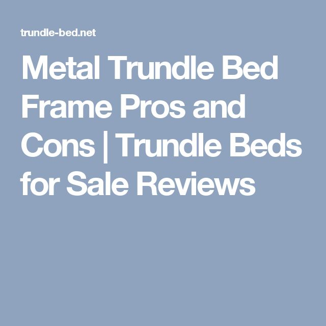 Metal Trundle Bed Frame Pros and Cons | Trundle Beds for Sale Reviews