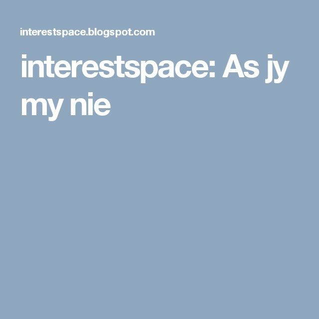 interestspace: As jy my nie