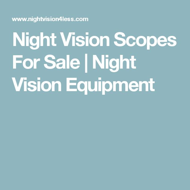 Night Vision Scopes For Sale | Night Vision Equipment