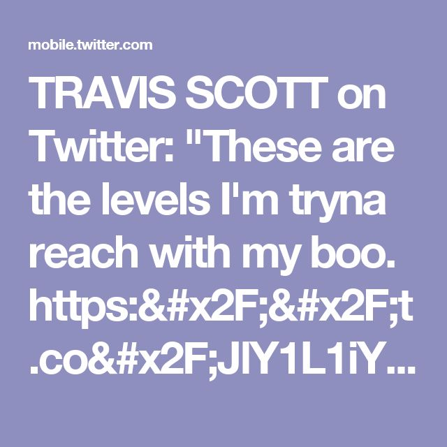 """TRAVIS SCOTT on Twitter: """"These are the levels I'm tryna reach with my boo. https://t.co/JlY1L1iY8J"""""""