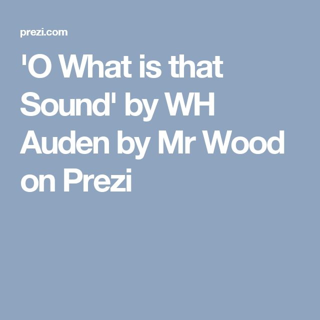 'O What is that Sound' by WH Auden by Mr Wood on Prezi