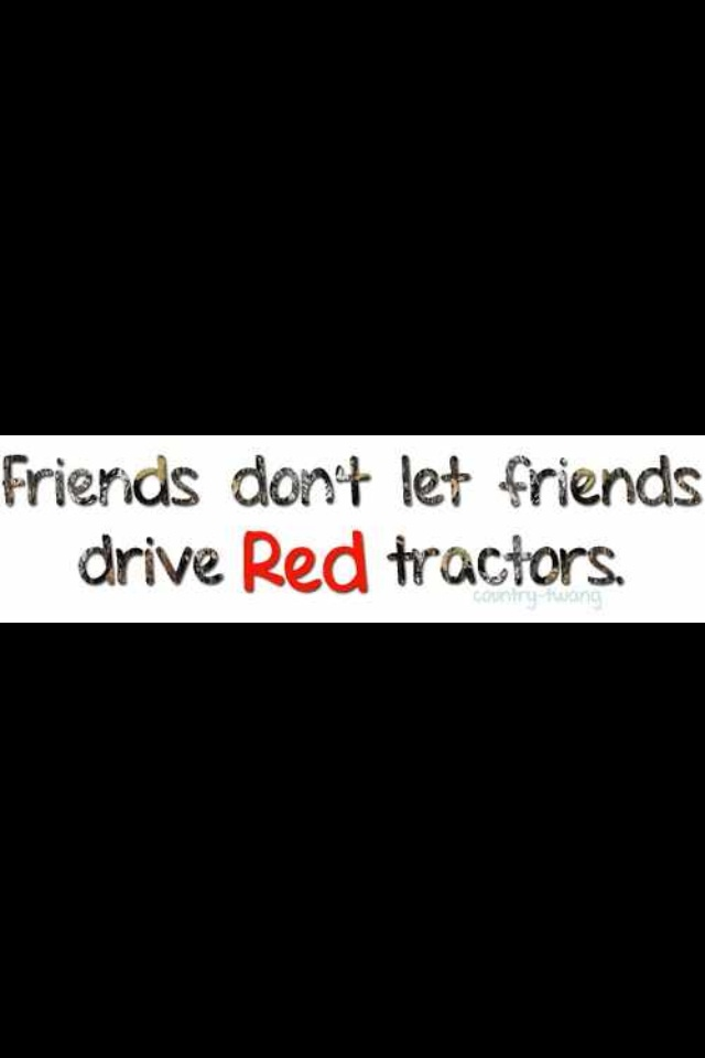 """John Deere green! Dad and I used to always say that we'd never drive a """"red one."""""""