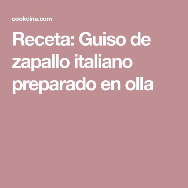 Receta: Guiso de zapallo italiano preparado en olla