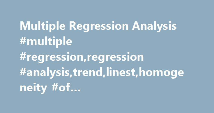 Multiple Regression Analysis #multiple #regression,regression #analysis,trend,linest,homogeneity #of #variances,excel,multivariate http://arkansas.nef2.com/multiple-regression-analysis-multiple-regressionregression-analysistrendlinesthomogeneity-of-variancesexcelmultivariate/  # Multiple Regression Analysis 105 Responses to Multiple Regression Analysis Utilizing the data set starting with x2 in cell C1 x2 x1 Y 20 1.5 55 21 2 65 25 2.8 80 27 2.9 90 28 3.4 95 31 3.6 105 38 3.8 125 40 3.9 135…