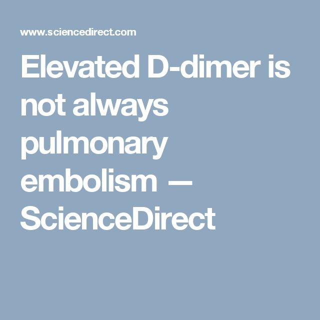 Elevated D-dimer is not always pulmonary embolism — ScienceDirect