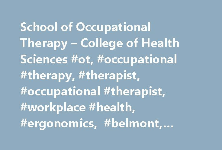 School of Occupational Therapy – College of Health Sciences #ot, #occupational #therapy, #therapist, #occupational #therapist, #workplace #health, #ergonomics, #belmont, #christian #mission, #vision http://tennessee.nef2.com/school-of-occupational-therapy-college-of-health-sciences-ot-occupational-therapy-therapist-occupational-therapist-workplace-health-ergonomics-belmont-christian-mission-vision/  With two entry-level degree options, Belmont provides excellent preparation to become a…
