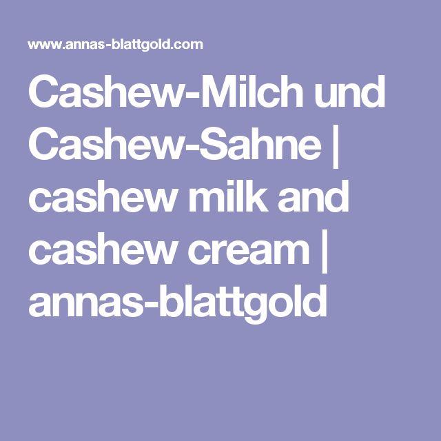 Cashew-Milch und Cashew-Sahne | cashew milk and cashew cream | annas-blattgold