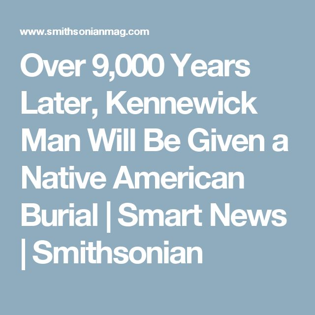Over 9,000 Years Later, Kennewick Man Will Be Given a Native American Burial      |     Smart News | Smithsonian