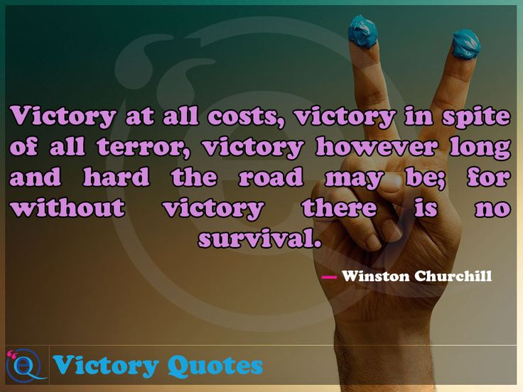 Victory at all costs, victory in spite of all terror, victory however long and hard the road may be; for without victory there is no survival. Victory Quotes 8