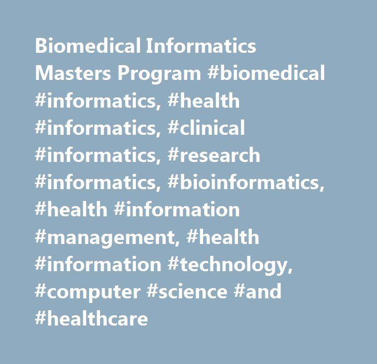 Biomedical Informatics Masters Program #biomedical #informatics, #health #informatics, #clinical #informatics, #research #informatics, #bioinformatics, #health #information #management, #health #information #technology, #computer #science #and #healthcare http://ghana.nef2.com/biomedical-informatics-masters-program-biomedical-informatics-health-informatics-clinical-informatics-research-informatics-bioinformatics-health-information-management-health-infor/  # Master of Science in Biomedical…